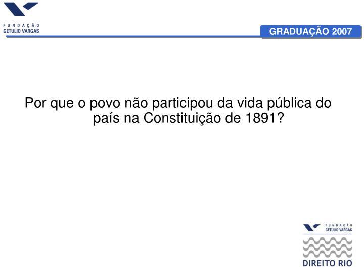 Por que o povo não participou da vida pública do país na Constituição de 1891?