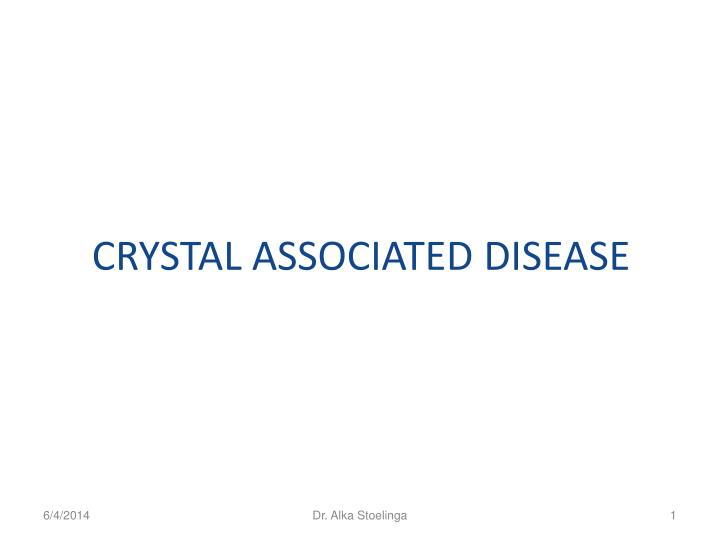 CRYSTAL ASSOCIATED DISEASE