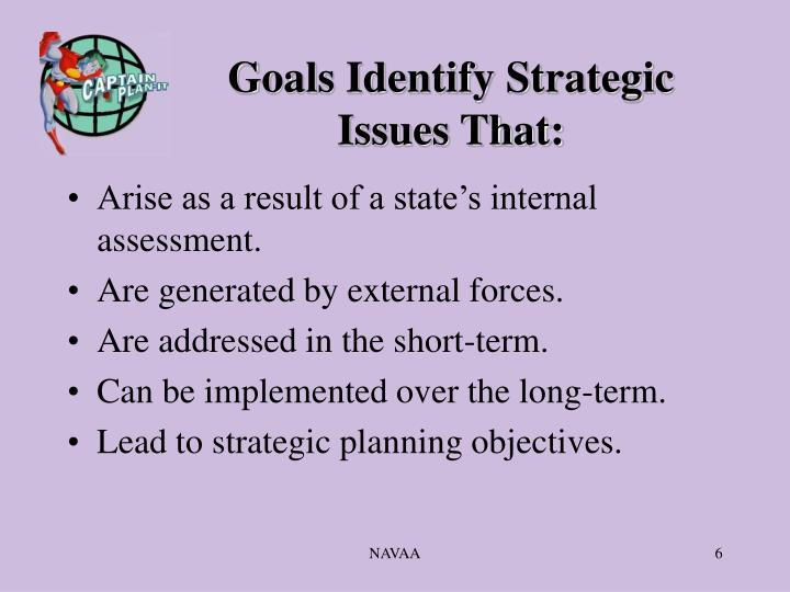 Goals Identify Strategic Issues That: