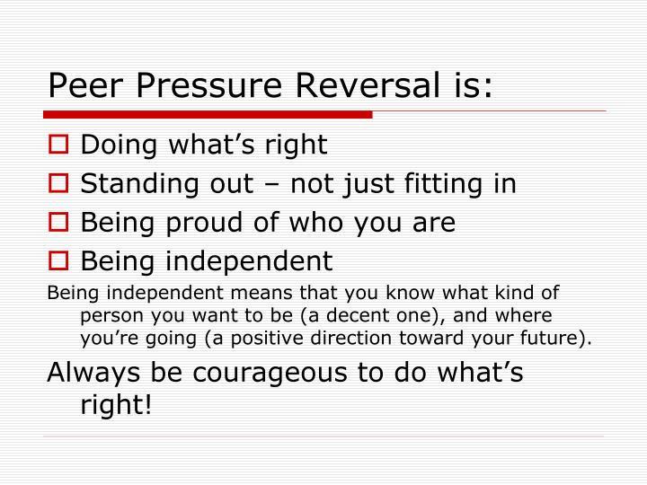 Peer Pressure Reversal is: