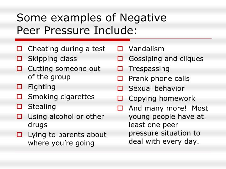 Some examples of negative peer pressure include