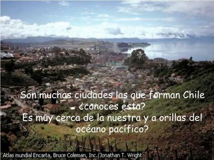 Son muchas ciudades las que forman Chile
