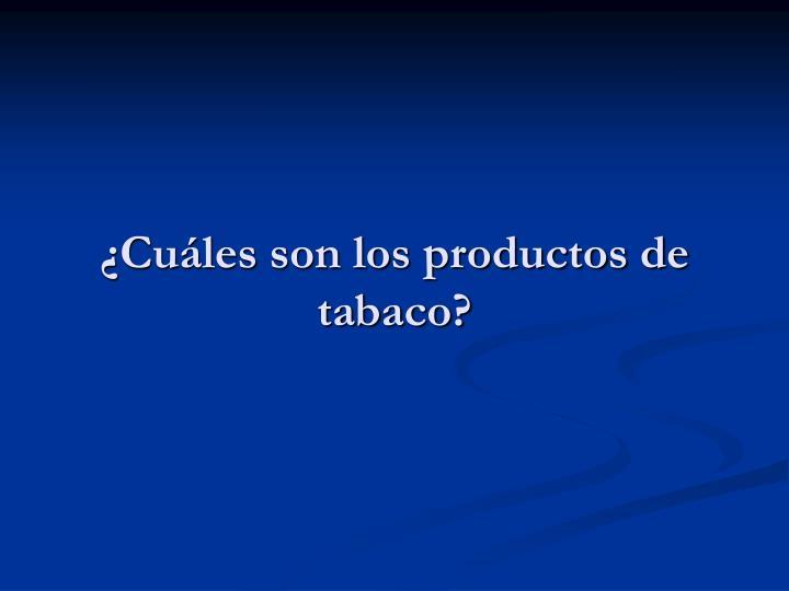 ¿Cuáles son los productos de tabaco?