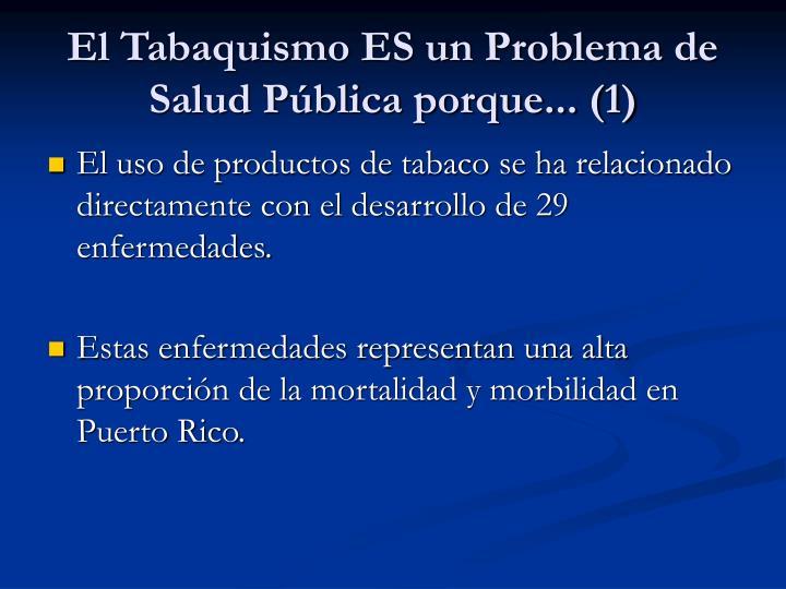 El Tabaquismo ES un Problema de Salud Pública porque... (1)