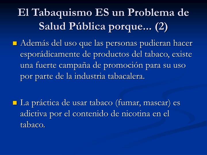 El Tabaquismo ES un Problema de Salud Pública porque... (2)