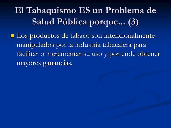 El Tabaquismo ES un Problema de Salud Pública porque... (3)