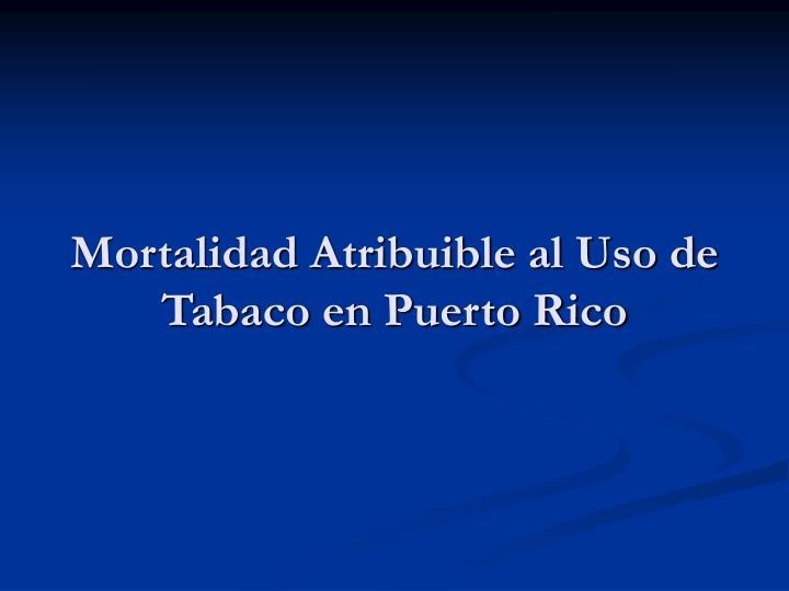 Mortalidad Atribuible al Uso de Tabaco en Puerto Rico