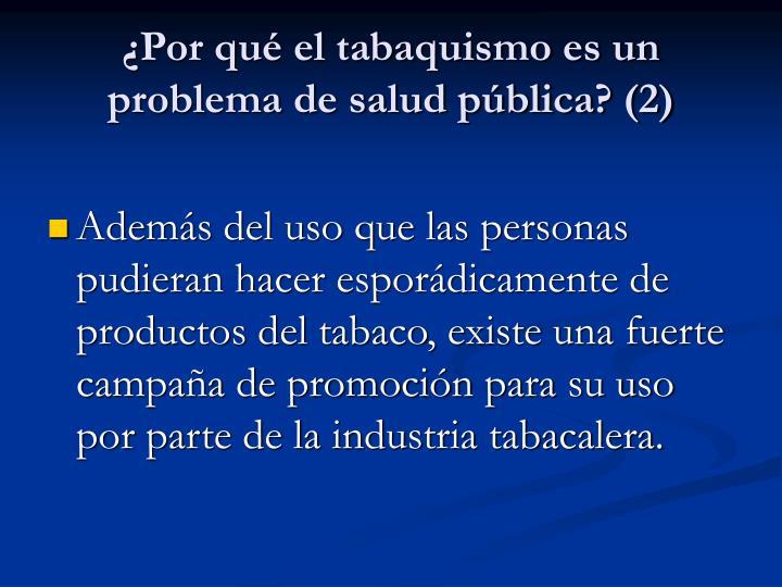 ¿Por qué el tabaquismo es un problema de salud pública? (2)