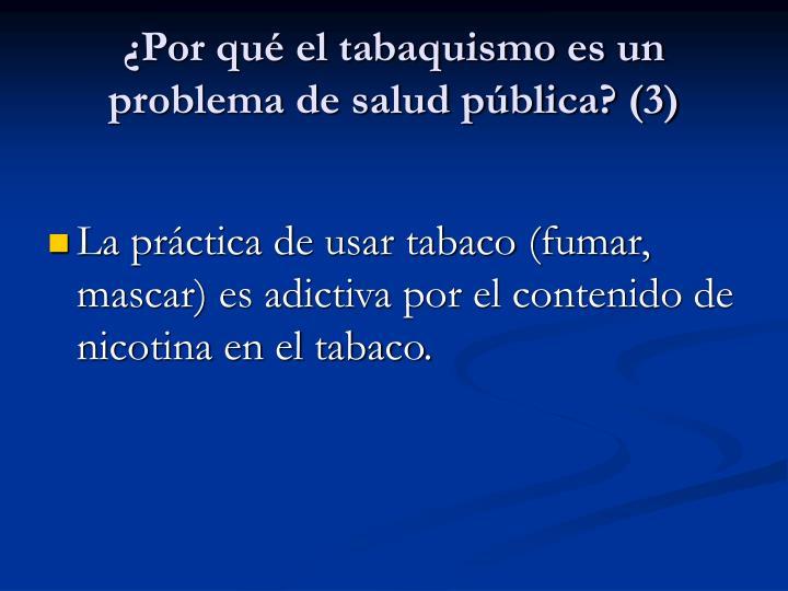 ¿Por qué el tabaquismo es un problema de salud pública? (3)