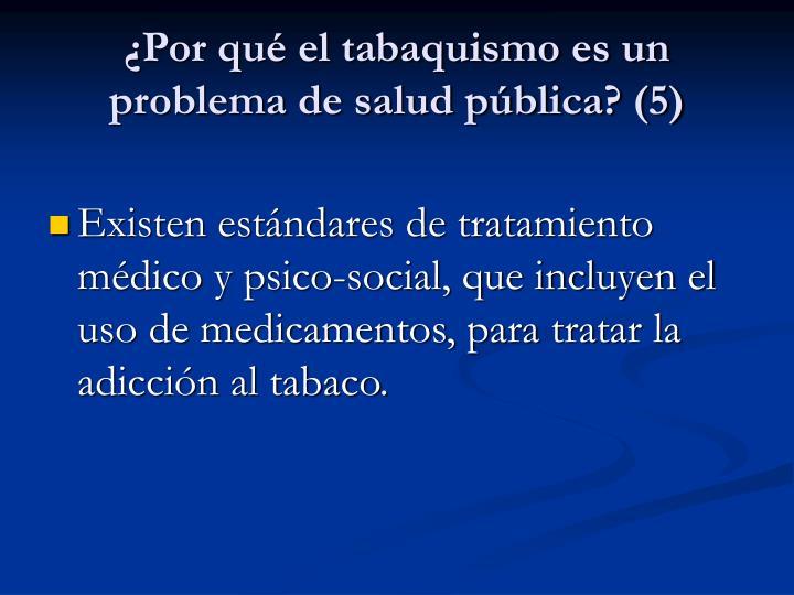 ¿Por qué el tabaquismo es un problema de salud pública? (5)