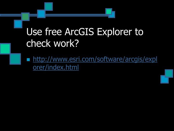 Use free ArcGIS Explorer to check work?