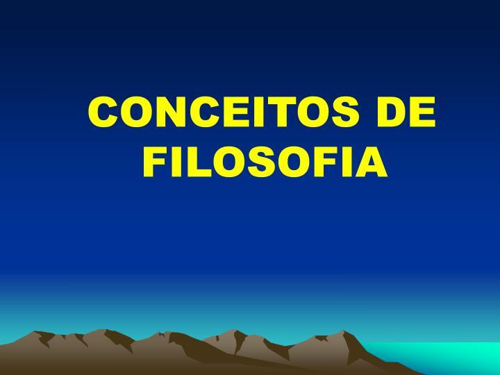 CONCEITOS DE FILOSOFIA