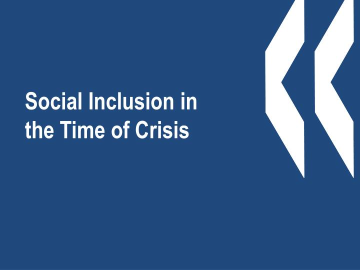 Social Inclusion in the Time of Crisis