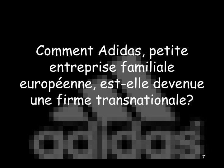 Comment Adidas, petite entreprise familiale européenne, est-elle devenue une firme transnationale?