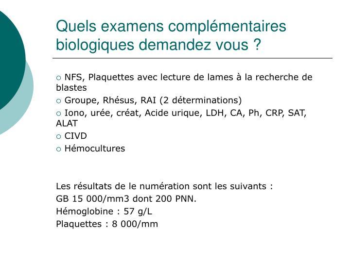 Quels examens complémentaires biologiques demandez vous?