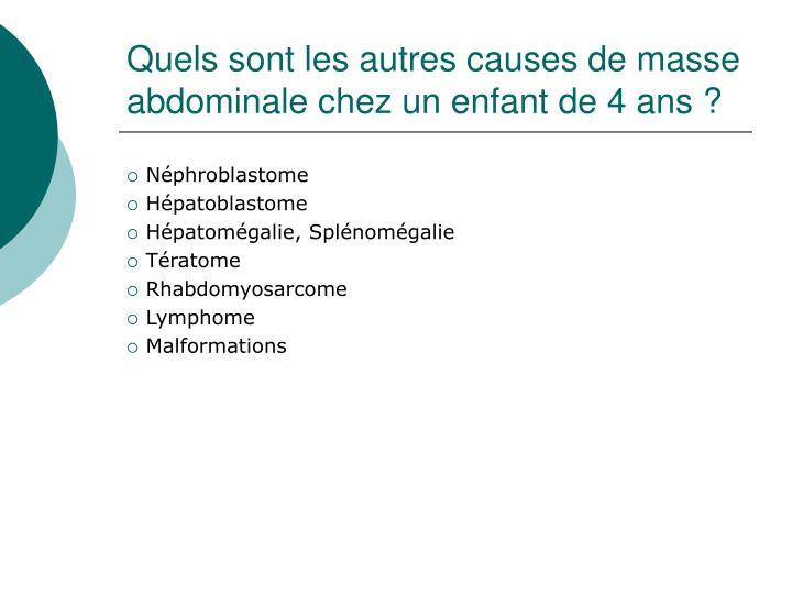 Quels sont les autres causes de masse abdominale chez un enfant de 4 ans?