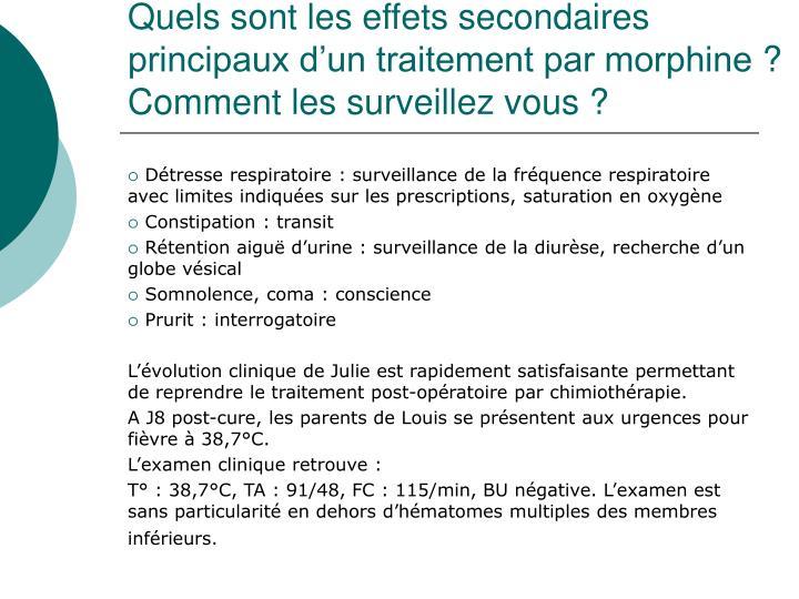Quels sont les effets secondaires principaux d'un traitement par morphine? Comment les surveillez vous?