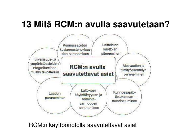 13 Mitä RCM:n avulla saavutetaan?