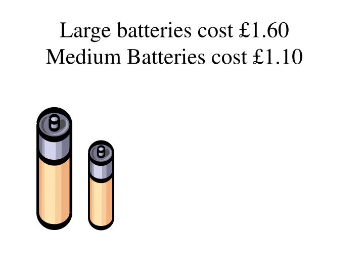 Large batteries cost £1.60