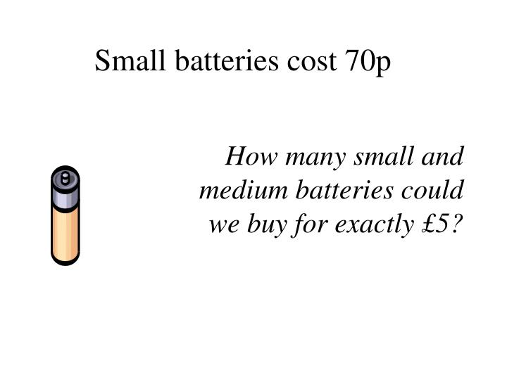 Small batteries cost 70p