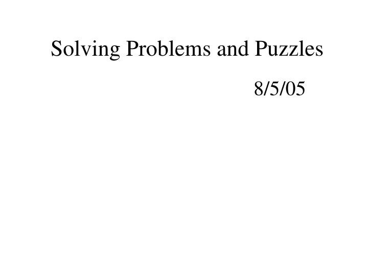 Solving problems and puzzles