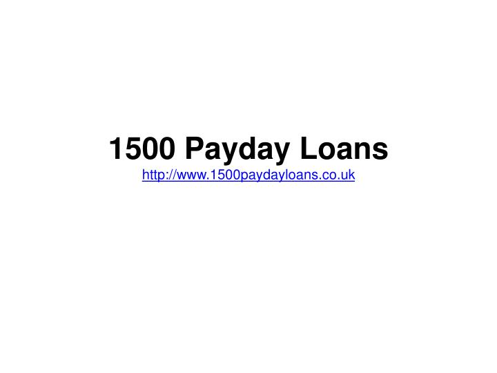 1500 payday loans http www 1500paydayloans co uk