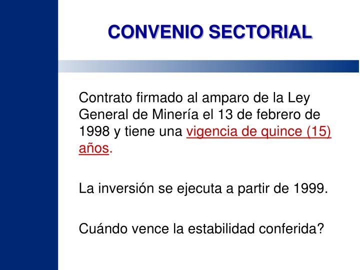 Contrato firmado al amparo de la Ley General de Minería el 13 de febrero de 1998 y tiene una