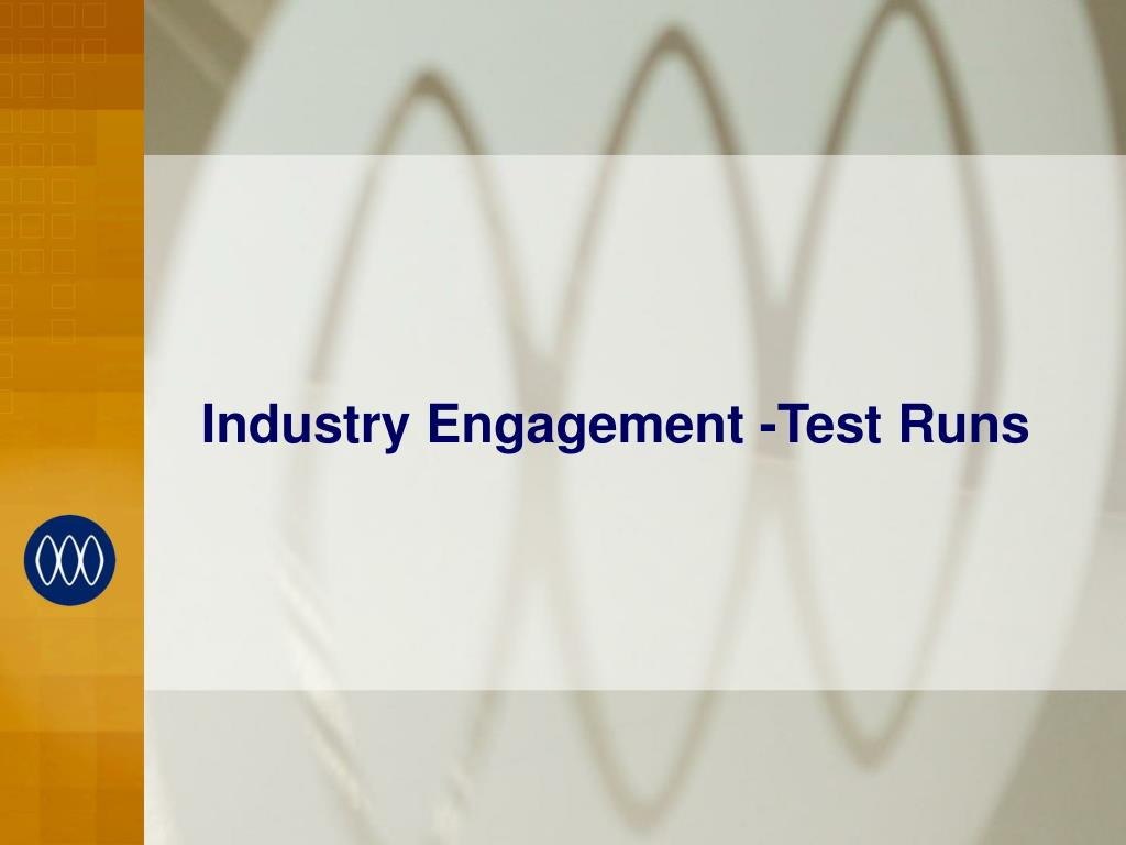 Industry Engagement -Test Runs