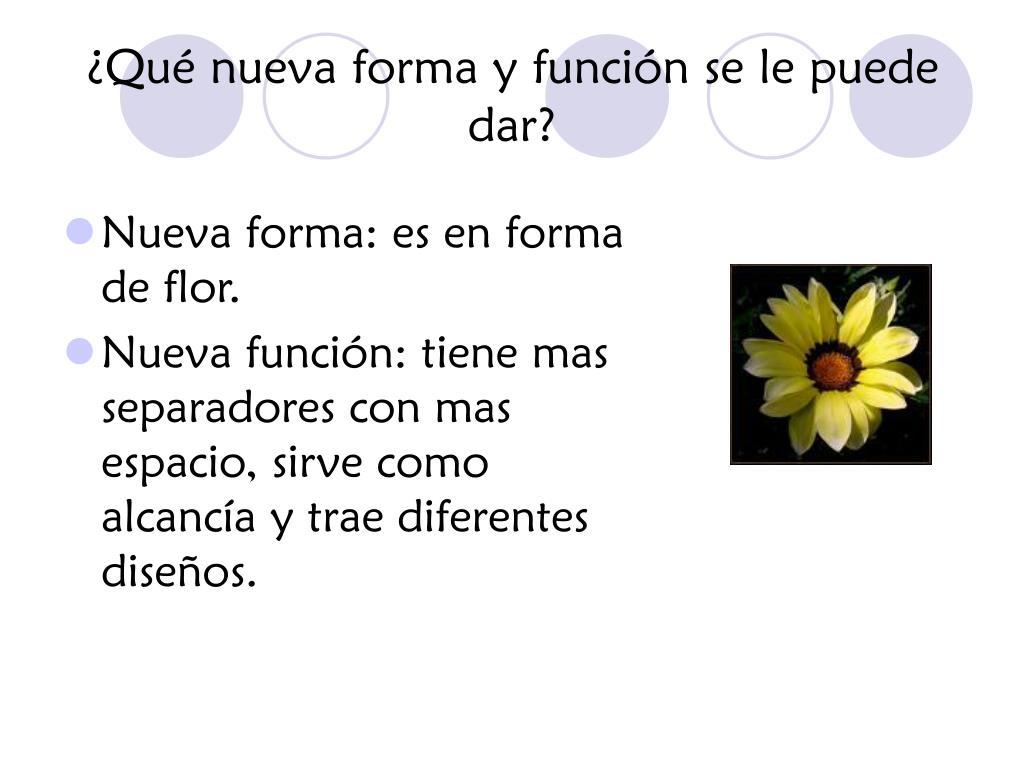 ¿Qué nueva forma y función se le puede dar?