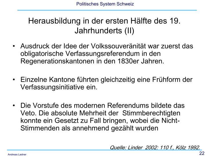 Ausdruck der Idee der Volkssouveränität war zuerst das obligatorische Verfassungsreferendum in den Regenerationskantonen in den 1830er Jahren.
