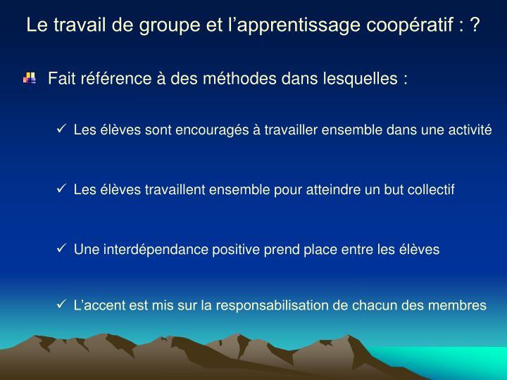 Le travail de groupe et l'apprentissage coopératif : ?