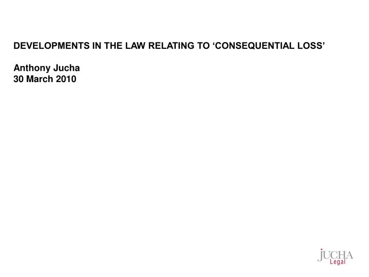 DEVELOPMENTS IN THE LAW RELATING TO 'CONSEQUENTIAL LOSS'
