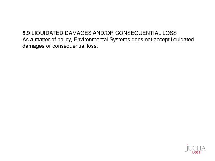 8.9 LIQUIDATED DAMAGES AND/OR CONSEQUENTIAL LOSS