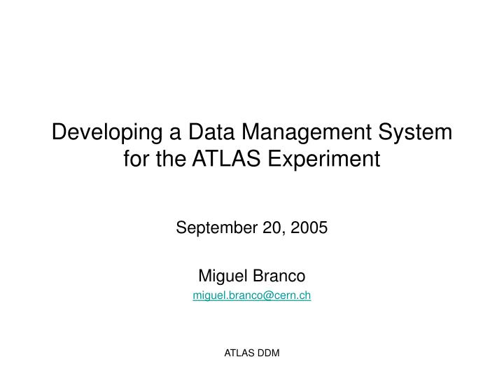 Developing a data management system for the atlas experiment l.jpg