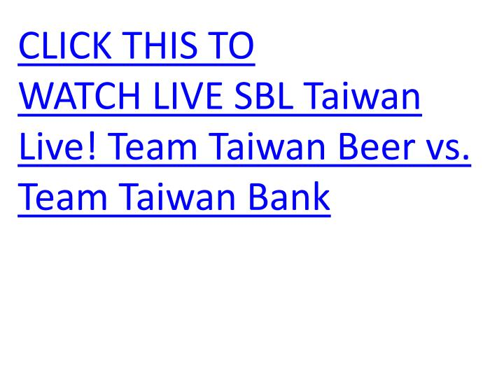 Click this to watch live sbl taiwan live team taiwan beer vs team taiwan bank