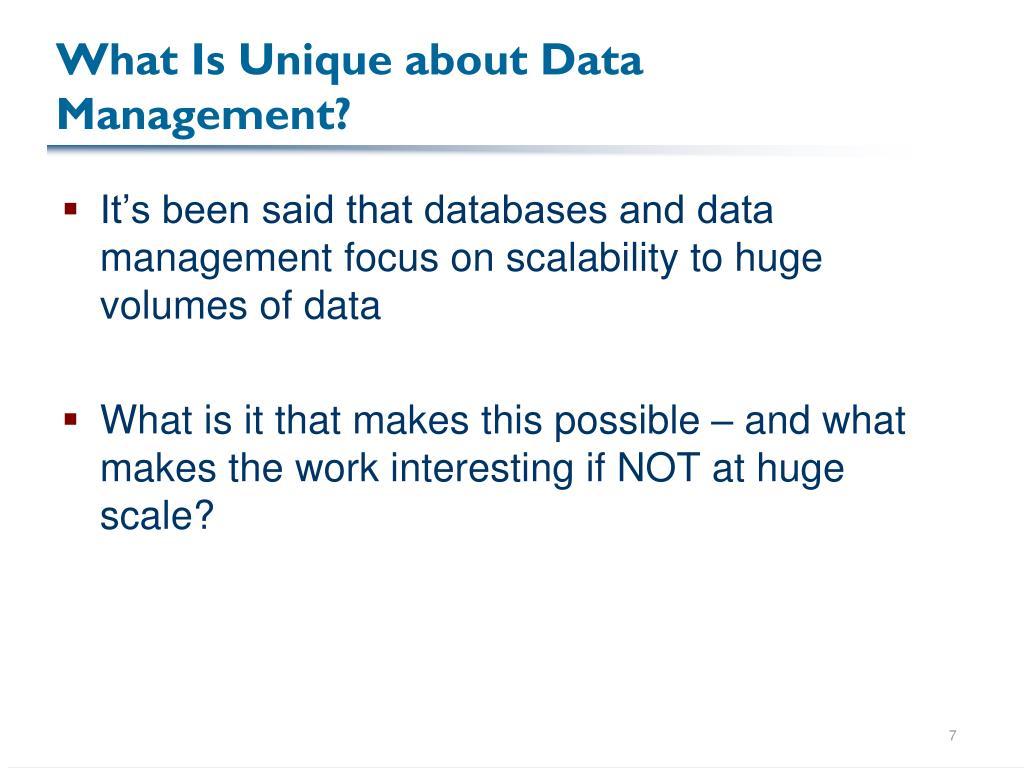 What Is Unique about Data Management?