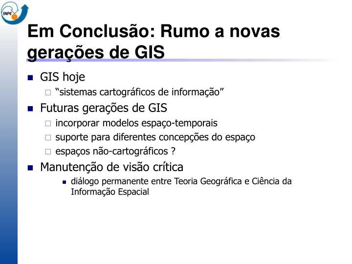 Em Conclusão: Rumo a novas gerações de GIS