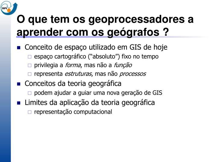O que tem os geoprocessadores a aprender com os geógrafos ?