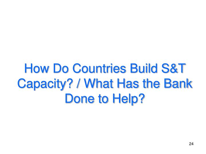 How Do Countries Build S&T Capacity? / What Has the Bank Done to Help?