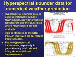 hyperspectral sounder data for numerical weather prediction