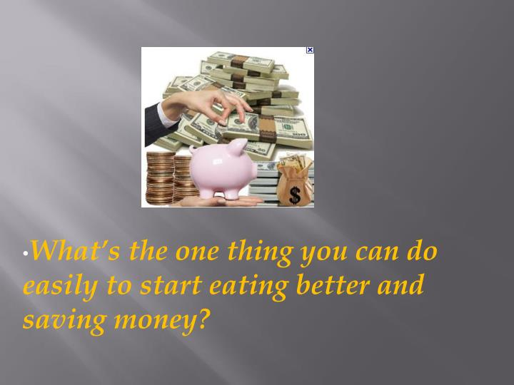 What's the one thing you can do easily to start eating better and saving money?