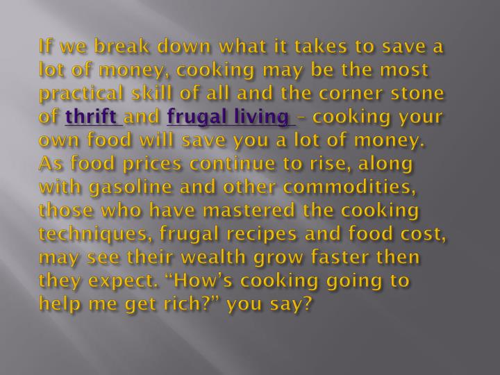 If we break down what it takes to save a lot of money, cooking may be the most practical skill of al...
