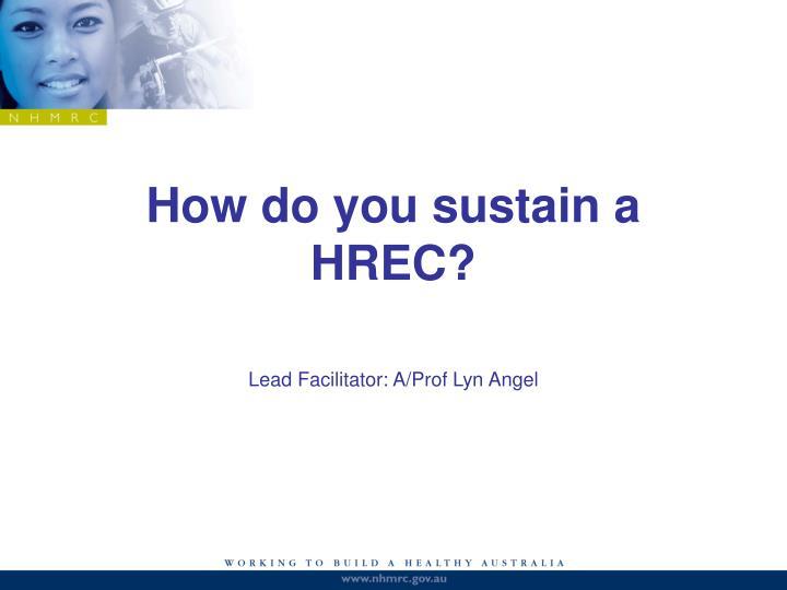 How do you sustain a HREC?