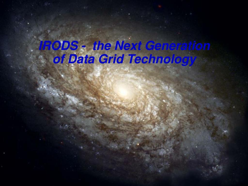 IRODS -  the Next Generation