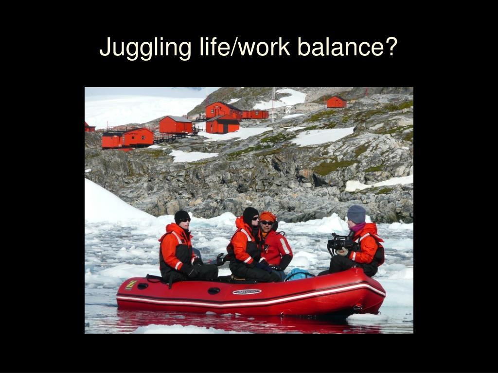 Juggling life/work balance?
