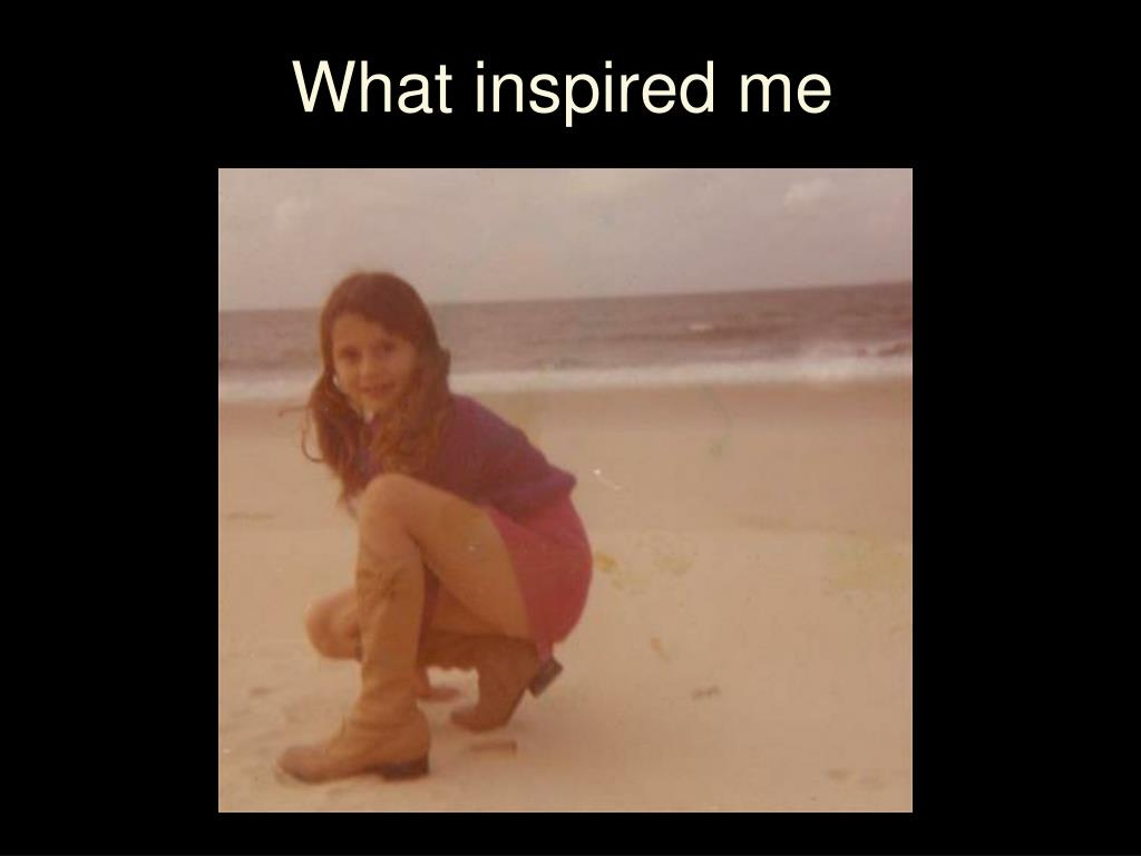 What inspired me