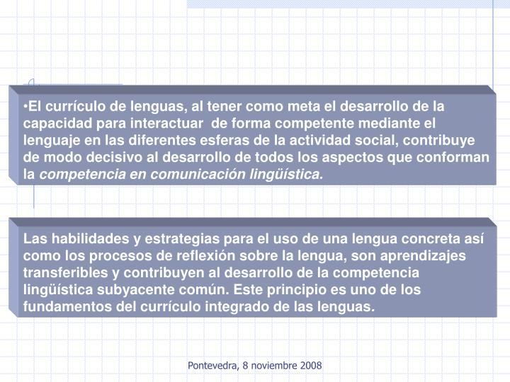 El currículo de lenguas, al tener como meta el desarrollo de la capacidad para interactuar  de forma competente mediante el lenguaje en las diferentes esferas de la actividad social, contribuye de modo decisivo al desarrollo de todos los aspectos que conforman la