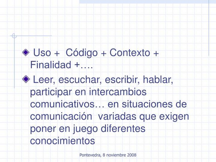 Uso +  Código + Contexto +  Finalidad +….