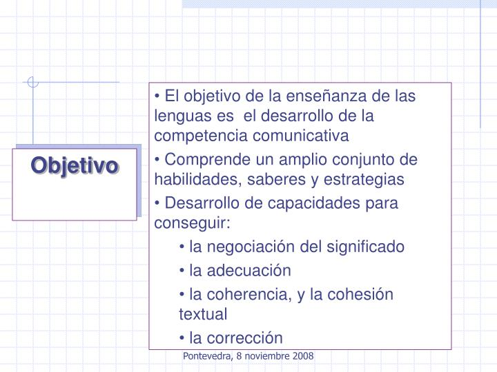 El objetivo de la enseñanza de las lenguas es  el desarrollo de la competencia comunicativa