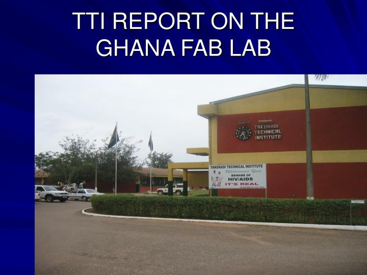 Tti report on the ghana fab lab